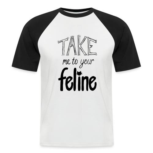 Take Me To Your Feline! - Men's Baseball T-Shirt