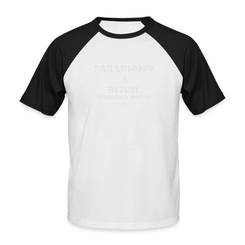 Paradigm's A Bitch - Men's Baseball T-Shirt