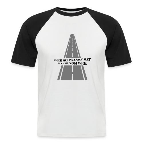 Wer schwankt hat mehr vom Weg - Männer Baseball-T-Shirt