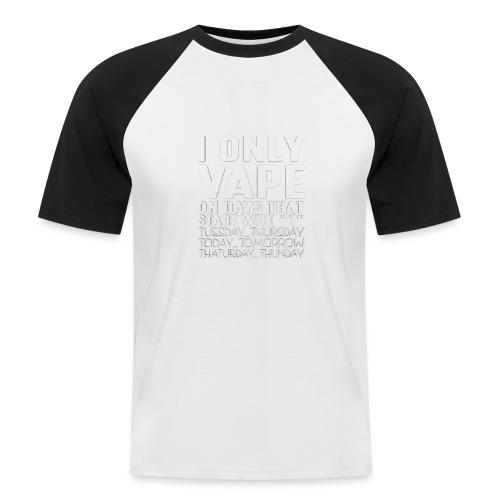 Only vape on.. - Men's Baseball T-Shirt