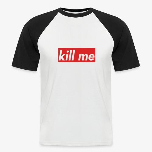 kill me - Men's Baseball T-Shirt