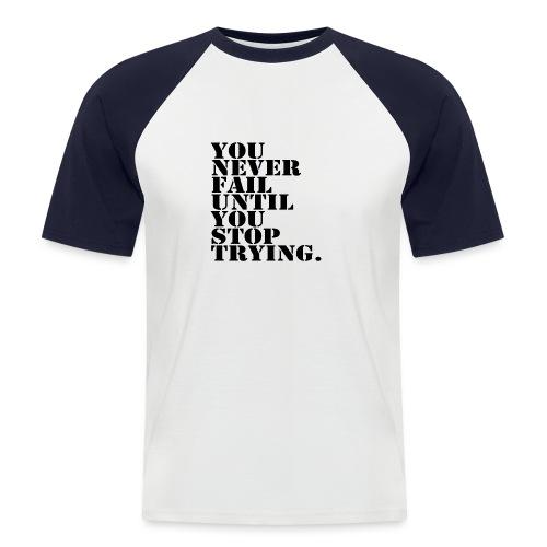 You never fail until you stop trying shirt - Miesten lyhythihainen baseballpaita