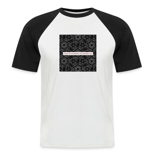 if your lifes worthless, take something else - Männer Baseball-T-Shirt