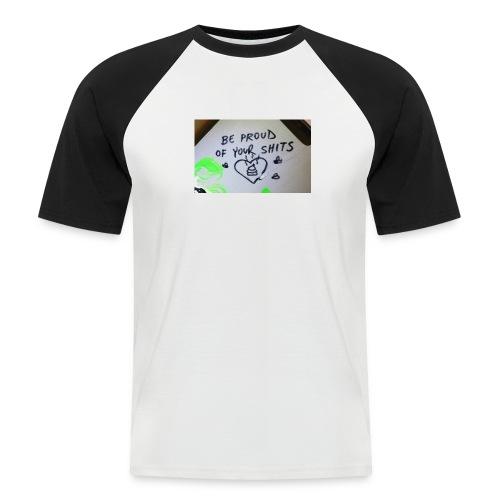 Be proud of your shits! - Männer Baseball-T-Shirt