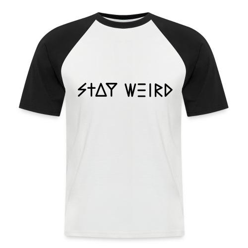 Stay Weird - Men's Baseball T-Shirt