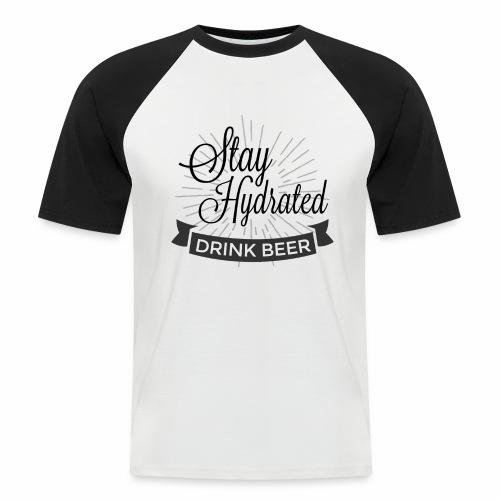 Stay Hydrated - Men's Baseball T-Shirt
