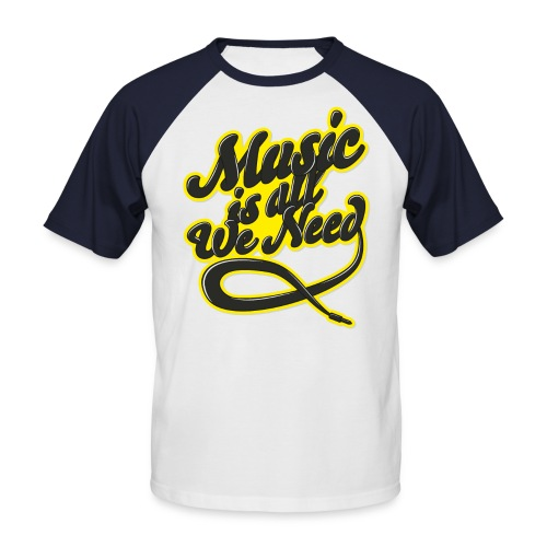Music Is All We Need - Men's Baseball T-Shirt