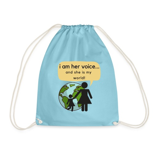 I am her voice and she is my world! - Drawstring Bag