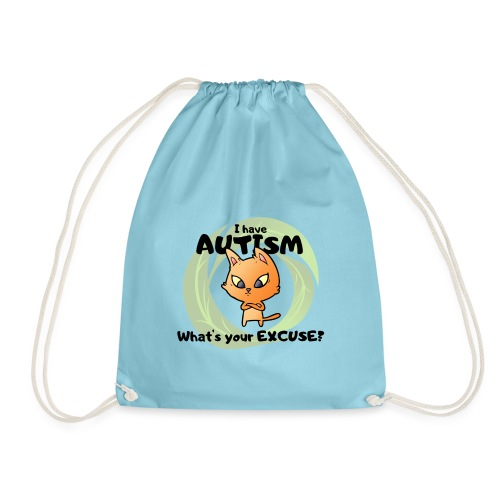 I have AUTISM, what's your excuse? - Drawstring Bag