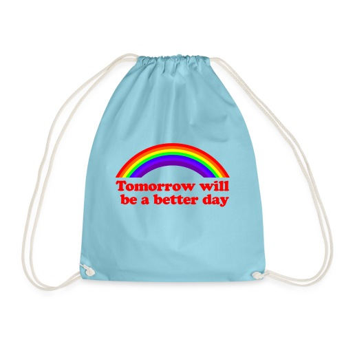 Tomorrow will be a better day - Drawstring Bag