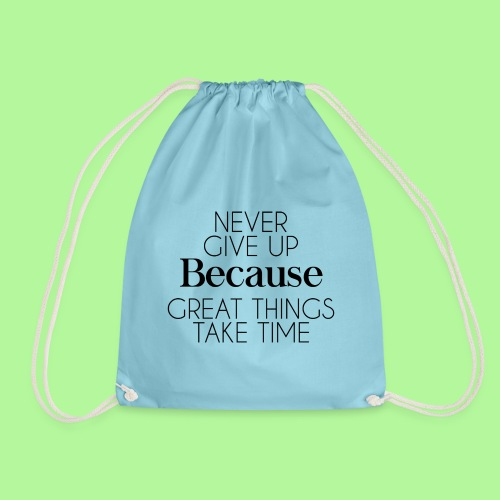 Never Give Up Because Great Things Take Times - Drawstring Bag