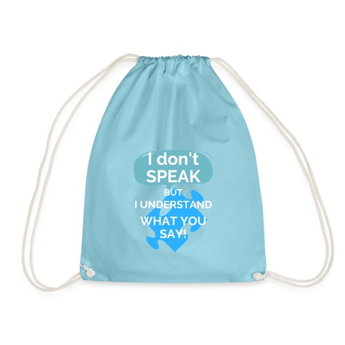 I don't SPEAK but I understand what you SAY! - Drawstring Bag
