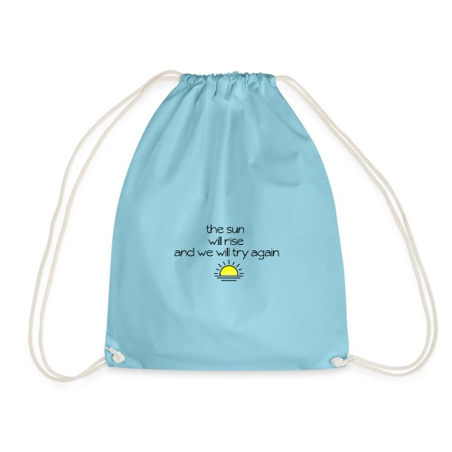 The Sun Will Rise And We Will Try Again - Drawstring Bag