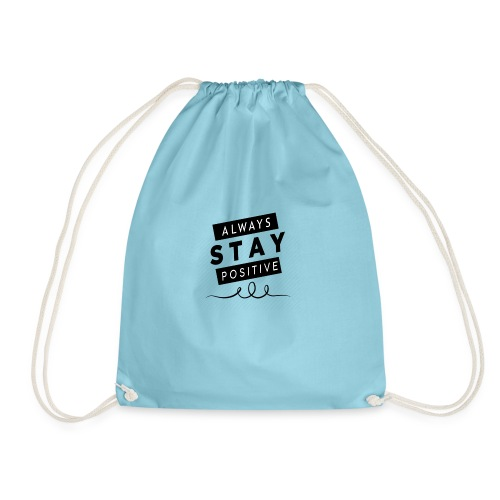 Always Stay Positive - Drawstring Bag