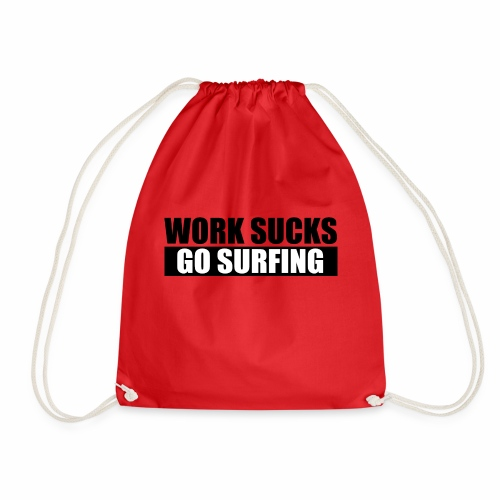 work_sucks_go_surf - Drawstring Bag