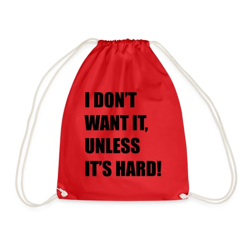 I DONT WANT IT UNLESS ITS HARD! - Gymtas