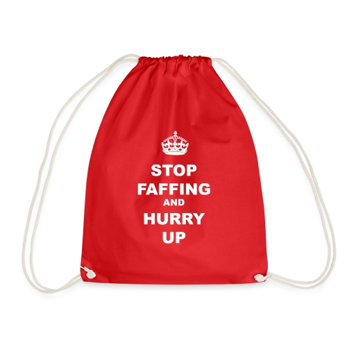 STOP FAFFING AND HURRY UP - Drawstring Bag