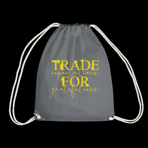 Trade expectations for gratefulness - Drawstring Bag