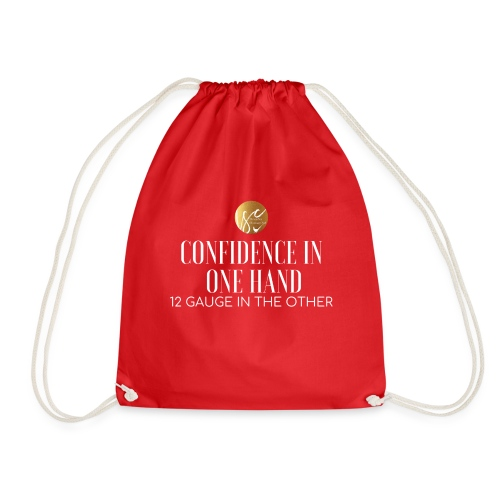 Confidence in one hand 12 gauge in the other - Drawstring Bag