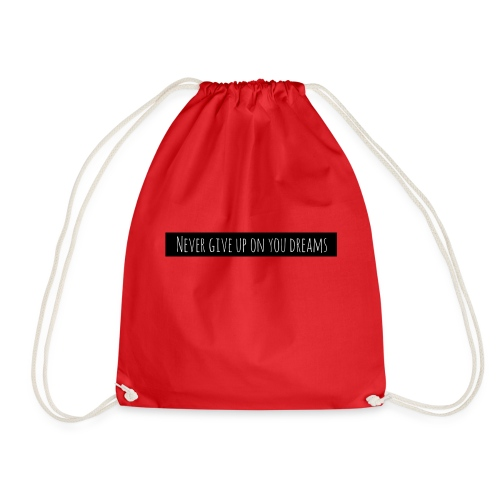 Never give up on your dreams - Drawstring Bag