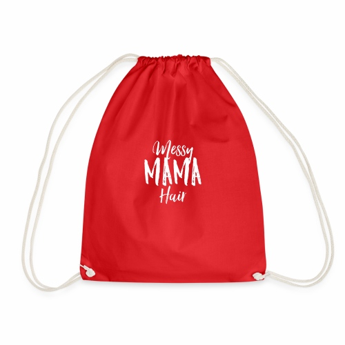 Messy Mama Hair T-Shirt - Funny Mother Gift Hair - Drawstring Bag