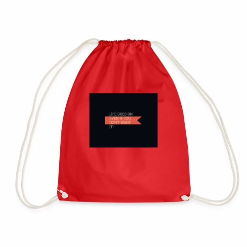 LIFE GOES ON EVEN IF DON'T WANT IT - Drawstring Bag