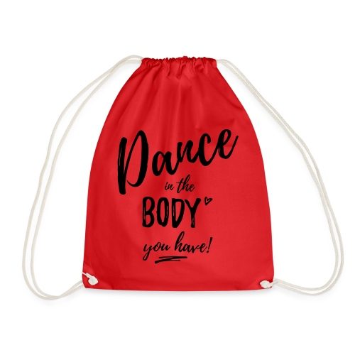 Dance in the Body you have - Turnbeutel