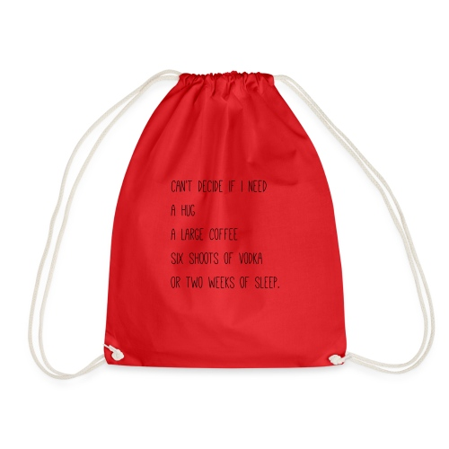 Can't decide if I need - Drawstring Bag