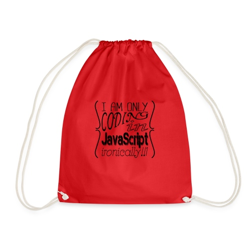 I am only coding in JavaScript ironically!!1 - Drawstring Bag