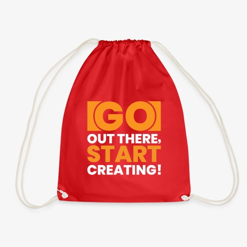 GO OUT THERE, START CREATING!! - Drawstring Bag