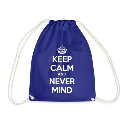 Keep Calm and Never Mind - Drawstring Bag