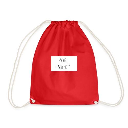 -Why? -Why not? - Drawstring Bag