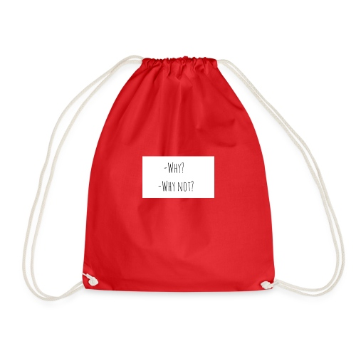 -Why? -Why not? - Drawstring Bag