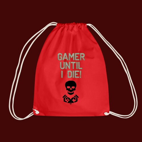 Gamer Until I Die! - Drawstring Bag