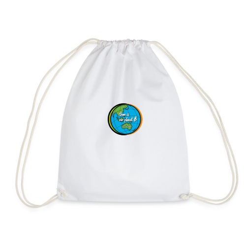 SAVE THE PLANET THERE IS NO PLANET B - Drawstring Bag
