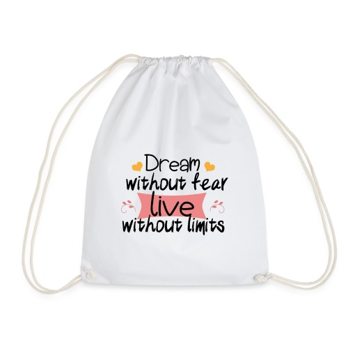 Dream without fear live without limits - Turnbeutel