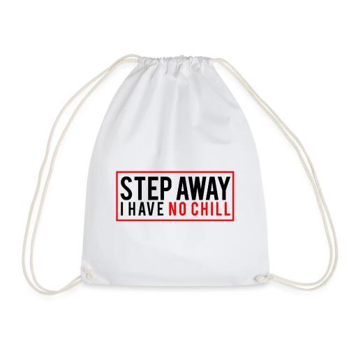 Step Away I have No Chill Clothing - Drawstring Bag