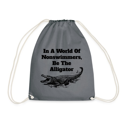 In A World Of Nonswimmers, Be The Alligator - Turnbeutel