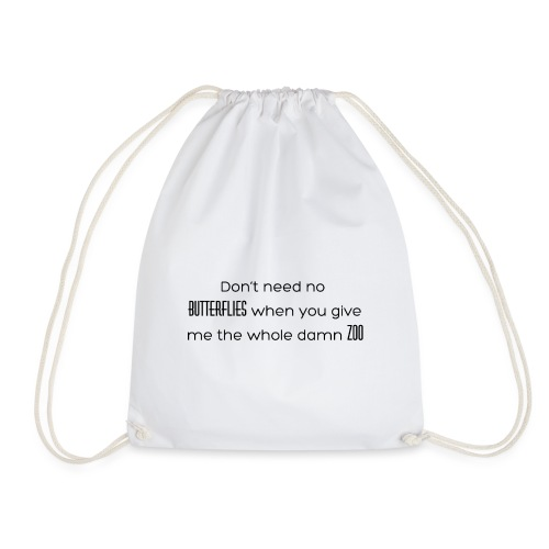 'Do not Need No Butterflies' - Drawstring Bag