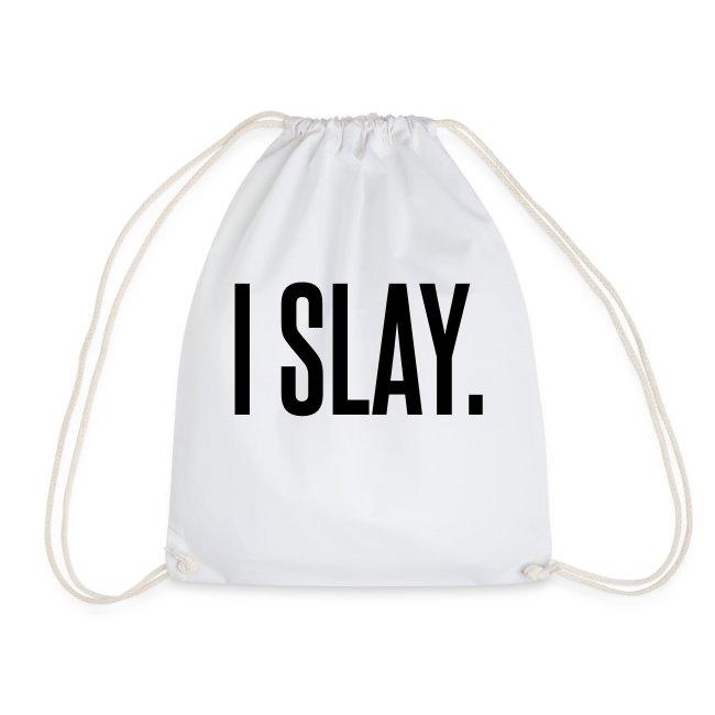I slay