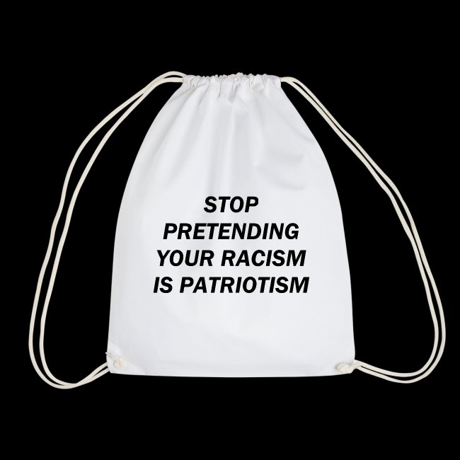stop pretending your racism is patriotism