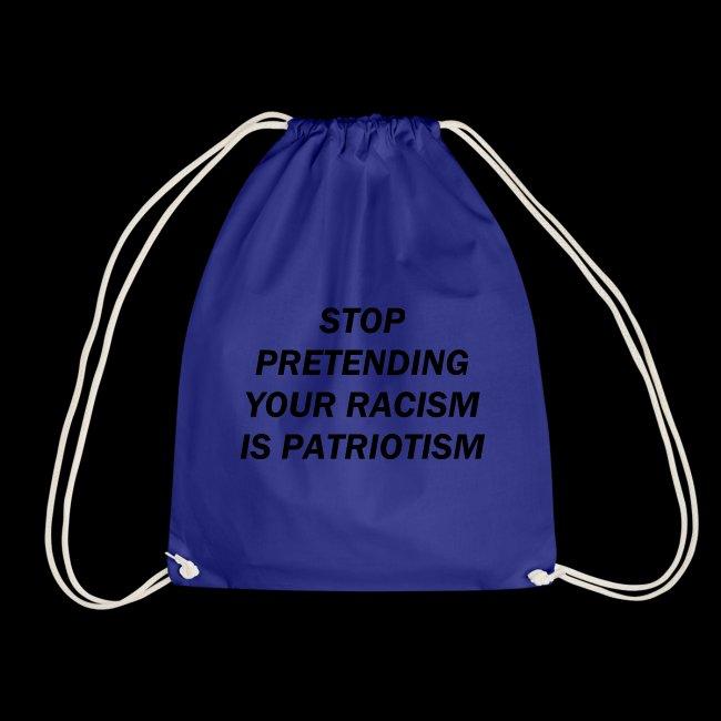 stop pretending your racism is patriotism