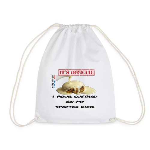 ITS OFFICIAL: I pour custard on my spotted dick - Drawstring Bag