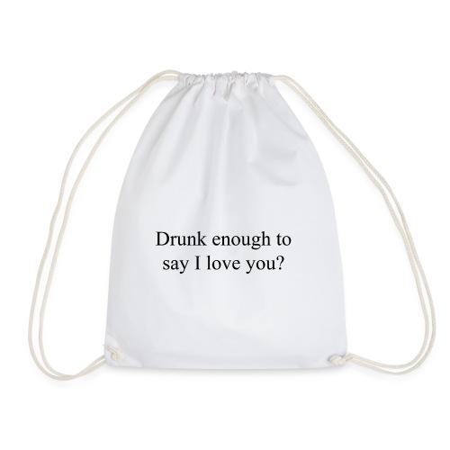 Betrunken genug um Ich liebe dich zu sagen? - Turnbeutel