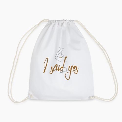 I said yes - Drawstring Bag