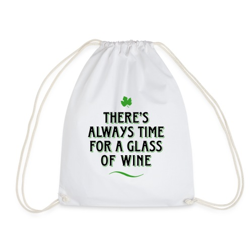 always Time for a Glass of Wine Wein Reben Trauben - Drawstring Bag