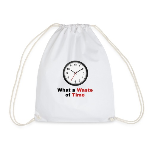 What a Waste of Time - Drawstring Bag