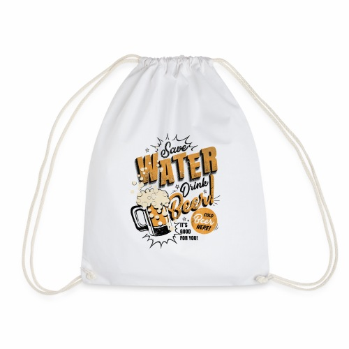 Save Water Drink Beer Trinke Wasser statt Bier - Drawstring Bag