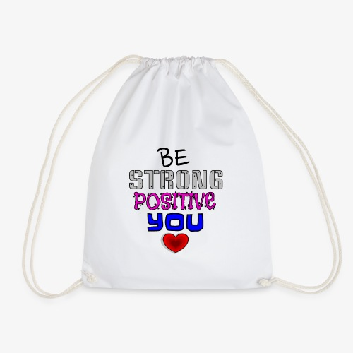 BE STRONG, BE POSITIVE, BE YOU! - Drawstring Bag