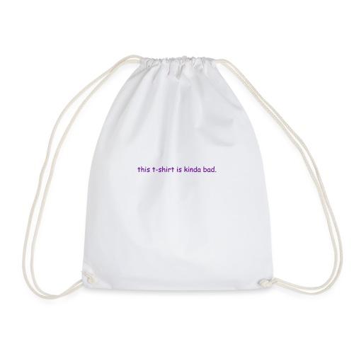 kinda bad t-shirt - Drawstring Bag